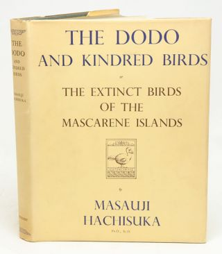 The Dodo and kindred birds, or the extinct birds of the Mascarene Islands. Masauji Hachisuka