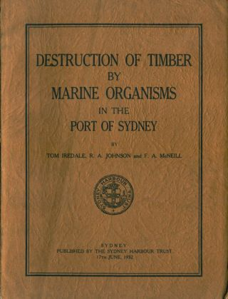 Destruction of timber by marine organisms in the Port of Sydney. Tom Iredale