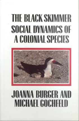 The Black Skimmer: social dynamics of a colonial species. Joanna Burger, Michael Gochfeld.