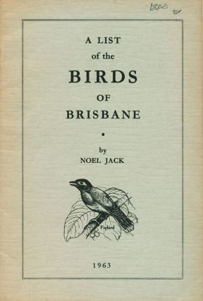 A list of the birds of Brisbane. Noel Jack