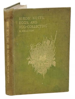 Birds' nests, eggs and egg-collecting. R. Kearton