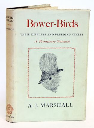 Bower-birds: their displays and breeding cycles. A preliminary statement. A. J. Marshall