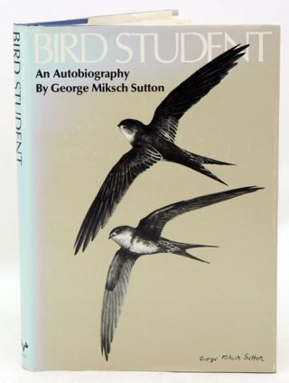 Bird student: an autobiography. George Miksch Sutton