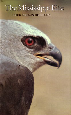 The Mississippi Kite: portrait of a southern hawk. Eric G. Bolen, Dan Flores