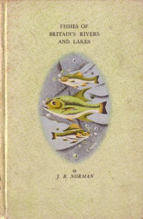 Fishes of Britain's rivers and lakes. J. R. Norman