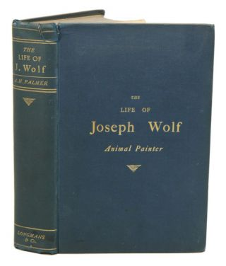 The life of Joseph Wolf, animal painter. A. H. Palmer