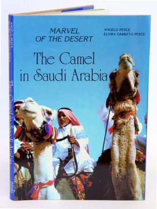 Marvel of the desert: the camel in Saudi Arabia. Angelo Pesce, Elvira Garbrato Pesce.
