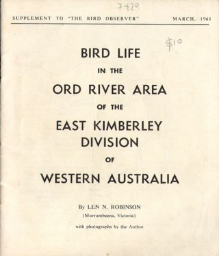 Bird life in the Ord River area of the East Kimberley division of Western Australia. Len N. Robinson.