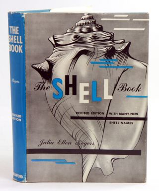 The shell book: a popular guide to a knowledge of the families of living mollusks, and an aid to the identification of shells native and foreign. Julia Ellen Rogers.