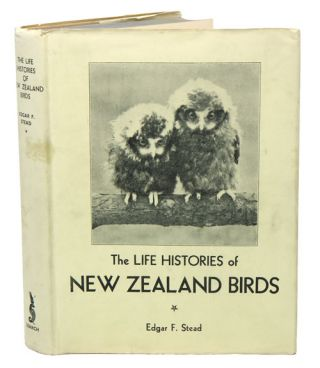 The life histories of New Zealand birds. Edgar F. Stead