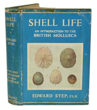 Shell life: an introduction to the British Mollusca. Edward Step.