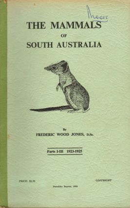 The mammals of South Australia. Frederic Wood Jones