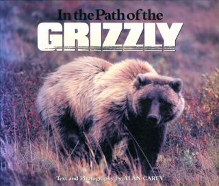 In the path of the grizzly. Alan Carey