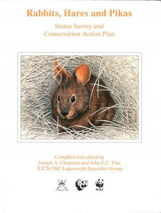 Rabbits, hares and pikas: Status Survey and Conservation Action Plan. Joseph A. Chapman, John E....