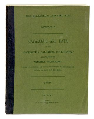 "Egg collecting and bird life of Australia: catalogue and date of the ""Jacksonian Oological Collection,"" illustrated with numerous photographs depicting various incidents and items. S. W. Jackson."