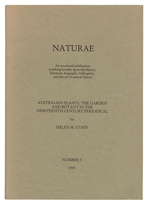 Australian plants, the garden and botany in the Nineteenth Century periodical. Helen M. Cohn.