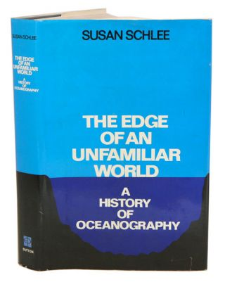 The edge of an unfamiliar world: a history of oceanography. Susan Schlee