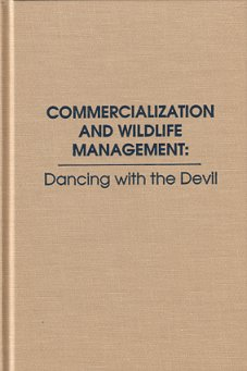 Commercialization and wildlife management: dancing with the devil. Alex W. L. Hawley