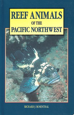 Reef animals of the Pacific northwest. Richard J. Rosenthal