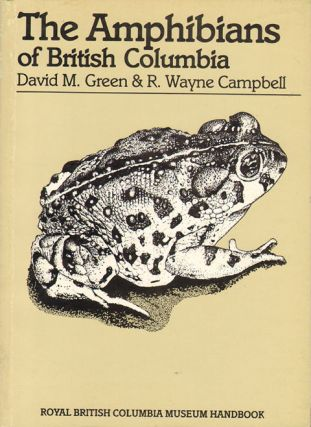 The amphibians of British Columbia. David M. Green, Wayne Campbell