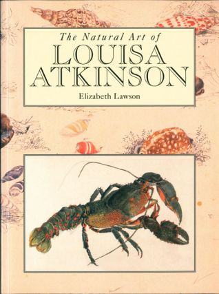 The natural art of Louisa Atkinson. Elizabeth Lawson.