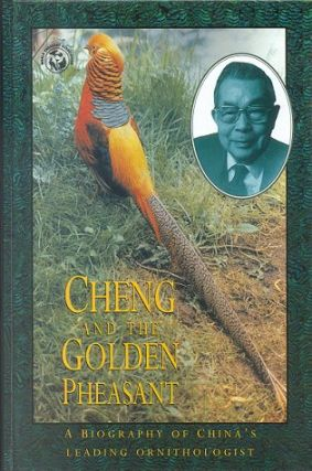 Cheng and the golden pheasant: a biography of China's leading ornithologist, Cheng Tso-Hsin....