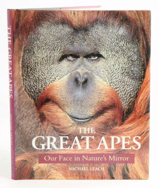 The great apes: our face in nature's mirror. Michael Leach.