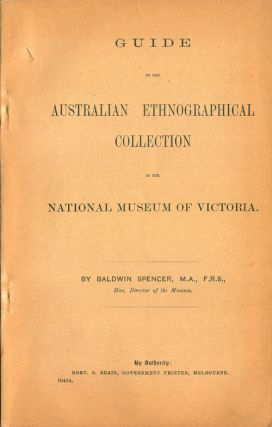 Guide to the Australian Ethnographical Collection in the National Museum of Victoria. Baldwin...