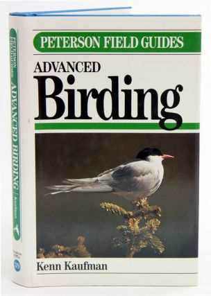 A field guide to advanced birding. Kenn Kaufman