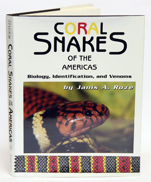 Coral snakes of the Americas: biology, identification, and venoms. Janis A. Roze.