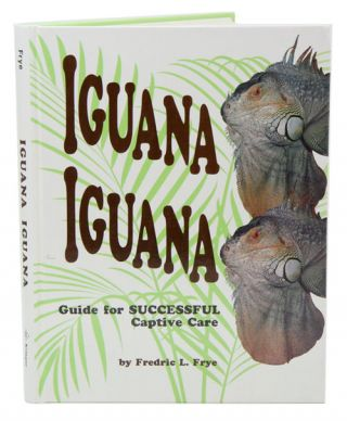 Iguana Iguana: guide for successful captive care. Fredric L. Frye