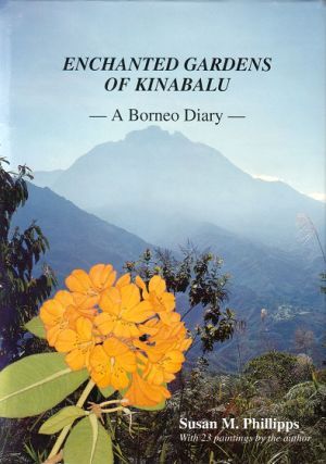 Enchanted gardens of Kinabalu: a Borneo diary. Susan M. Phillips