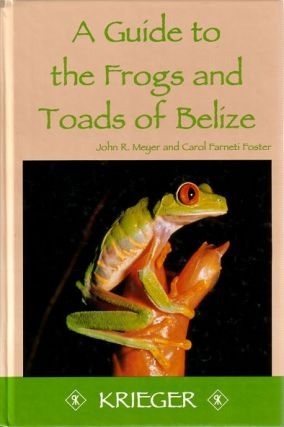 A guide to the frogs and toads of Belize. John R. Meyer, Carol Farneti Foster