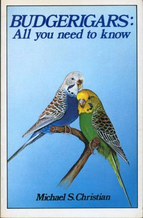 Budgerigars: all you need to know. Michael S. Christian.